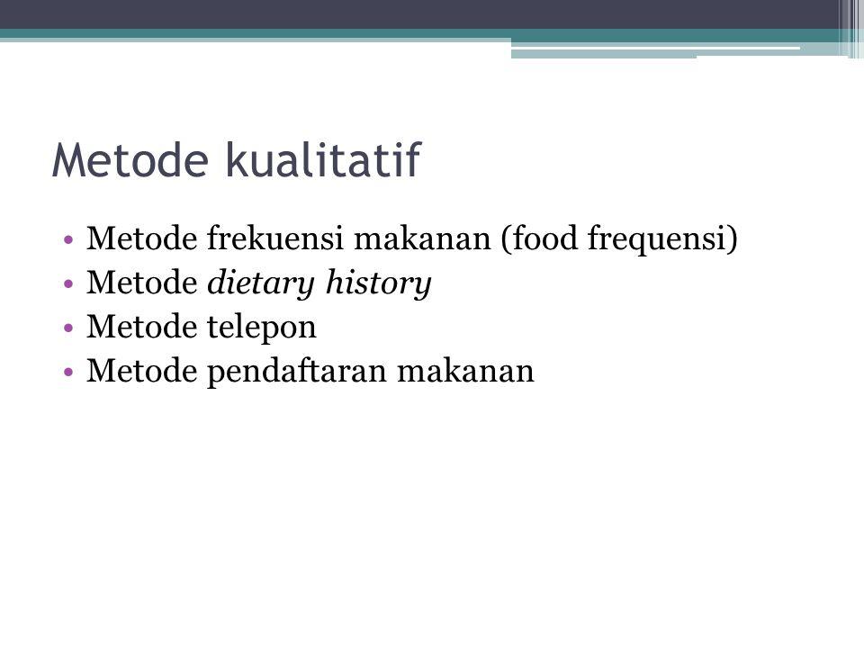 Metode kualitatif •Metode frekuensi makanan (food frequensi) •Metode dietary history •Metode telepon •Metode pendaftaran makanan