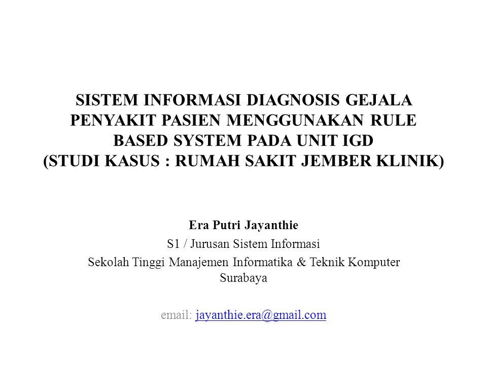 SISTEM INFORMASI DIAGNOSIS GEJALA PENYAKIT PASIEN MENGGUNAKAN RULE BASED SYSTEM PADA UNIT IGD (STUDI KASUS : RUMAH SAKIT JEMBER KLINIK) Era Putri Jaya