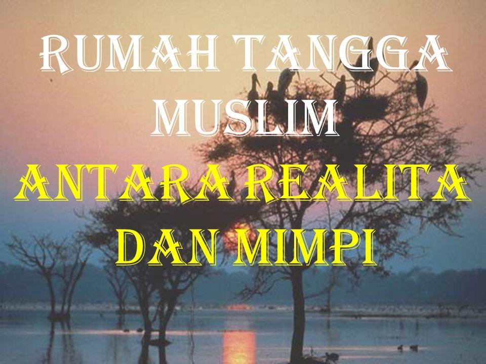 RUMAH TANGGA MUSLIM ANTARA REALITA DAN MIMPI