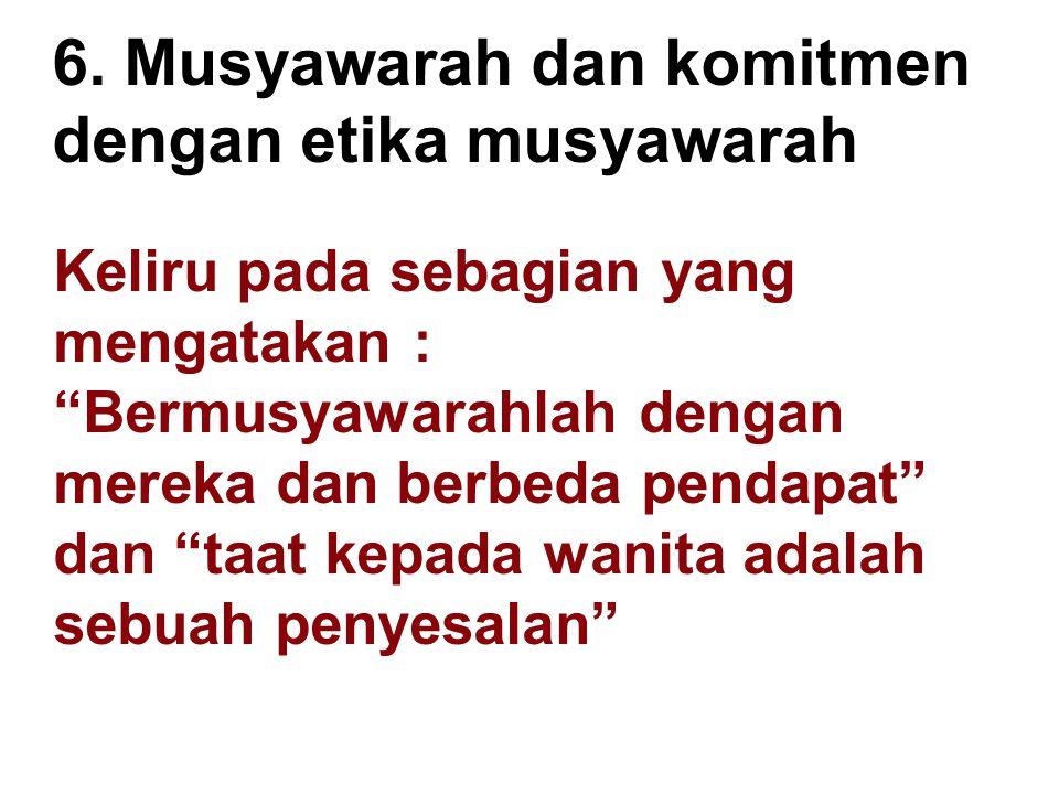 """6. Musyawarah dan komitmen dengan etika musyawarah Keliru pada sebagian yang mengatakan : """"Bermusyawarahlah dengan mereka dan berbeda pendapat"""" dan """"t"""