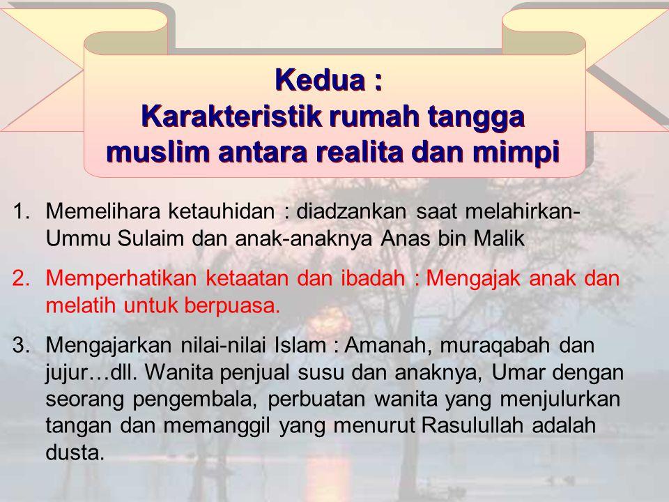 1.Memelihara ketauhidan : diadzankan saat melahirkan- Ummu Sulaim dan anak-anaknya Anas bin Malik 2.Memperhatikan ketaatan dan ibadah : Mengajak anak