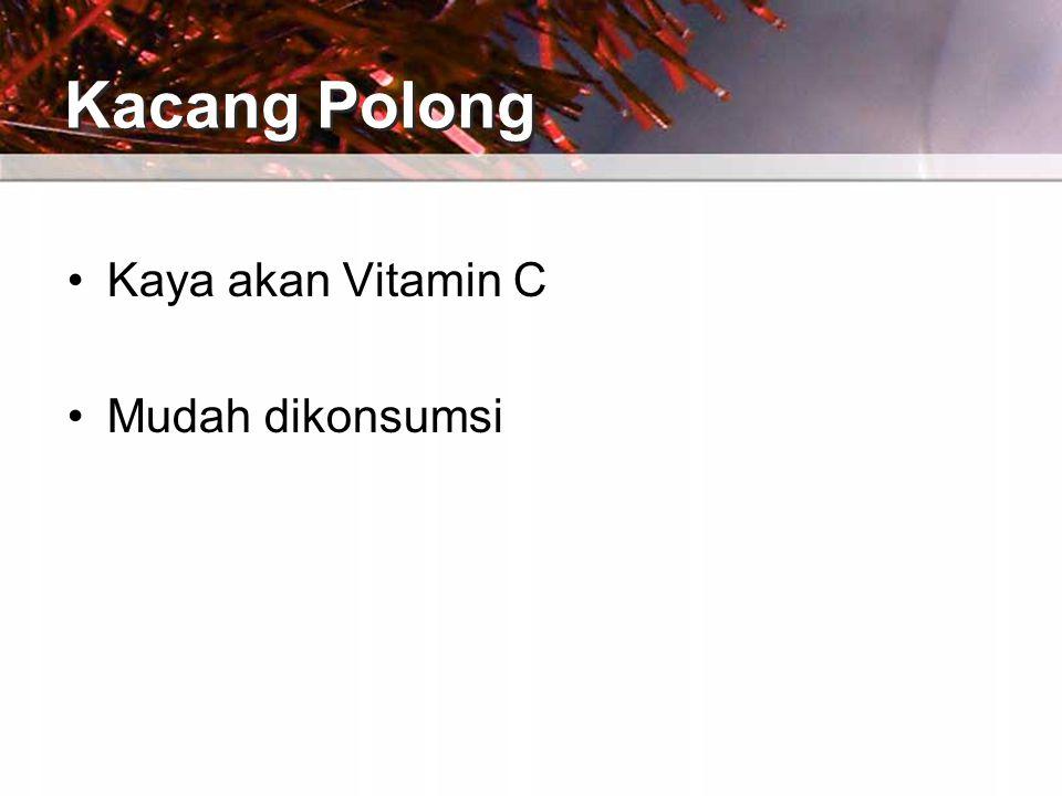 •Kaya akan Vitamin C •Mudah dikonsumsi