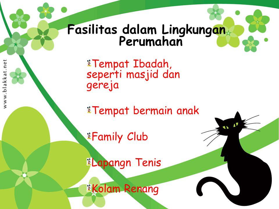 Fasilitas dalam Lingkungan Perumahan Tempat Ibadah, seperti masjid dan gereja Tempat bermain anak Family Club Lapangn Tenis Kolam Renang