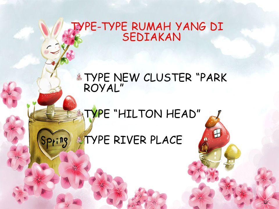 """TYPE-TYPE RUMAH YANG DI SEDIAKAN TYPE NEW CLUSTER """"PARK ROYAL"""" TYPE """"HILTON HEAD"""" TYPE RIVER PLACE"""