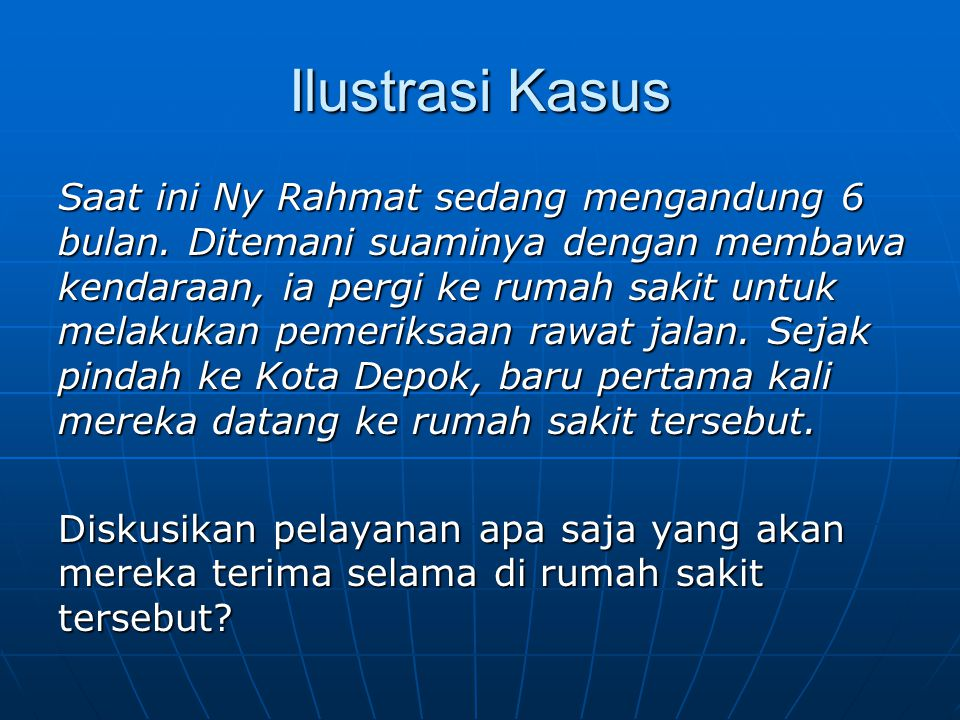 Ilustrasi Kasus Saat ini Ny Rahmat sedang mengandung 6 bulan. Ditemani suaminya dengan membawa kendaraan, ia pergi ke rumah sakit untuk melakukan peme