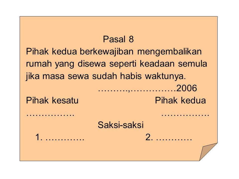 Pasal 8 Pihak kedua berkewajiban mengembalikan rumah yang disewa seperti keadaan semula jika masa sewa sudah habis waktunya.