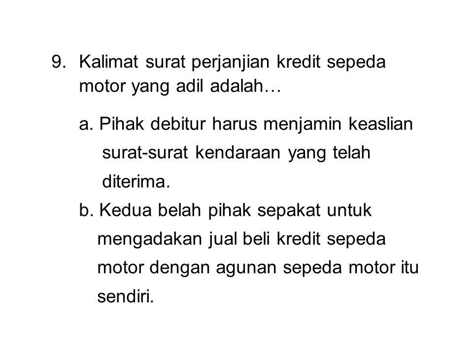 9.Kalimat surat perjanjian kredit sepeda motor yang adil adalah… a.