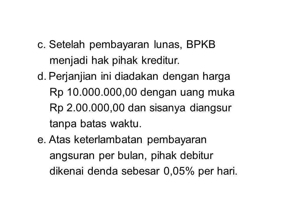 c.Setelah pembayaran lunas, BPKB menjadi hak pihak kreditur.