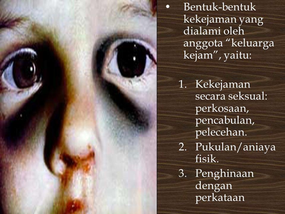 •Bentuk-bentuk kekejaman yang dialami oleh anggota keluarga kejam , yaitu: 1.Kekejaman secara seksual: perkosaan, pencabulan, pelecehan.