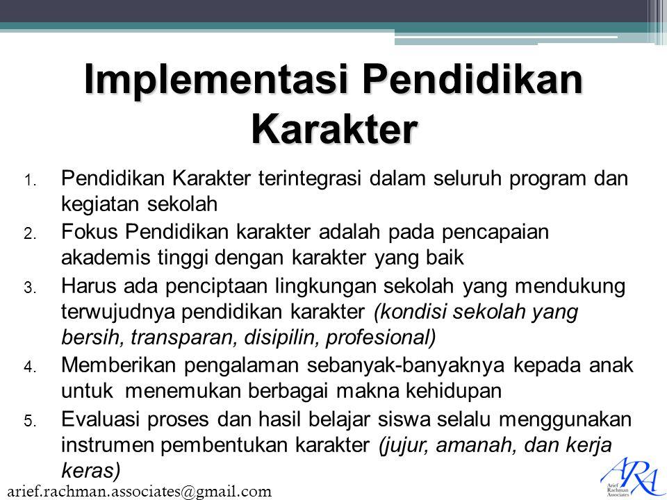 arief.rachman.associates@gmail.com Implementasi Pendidikan Karakter 1. Pendidikan Karakter terintegrasi dalam seluruh program dan kegiatan sekolah 2.