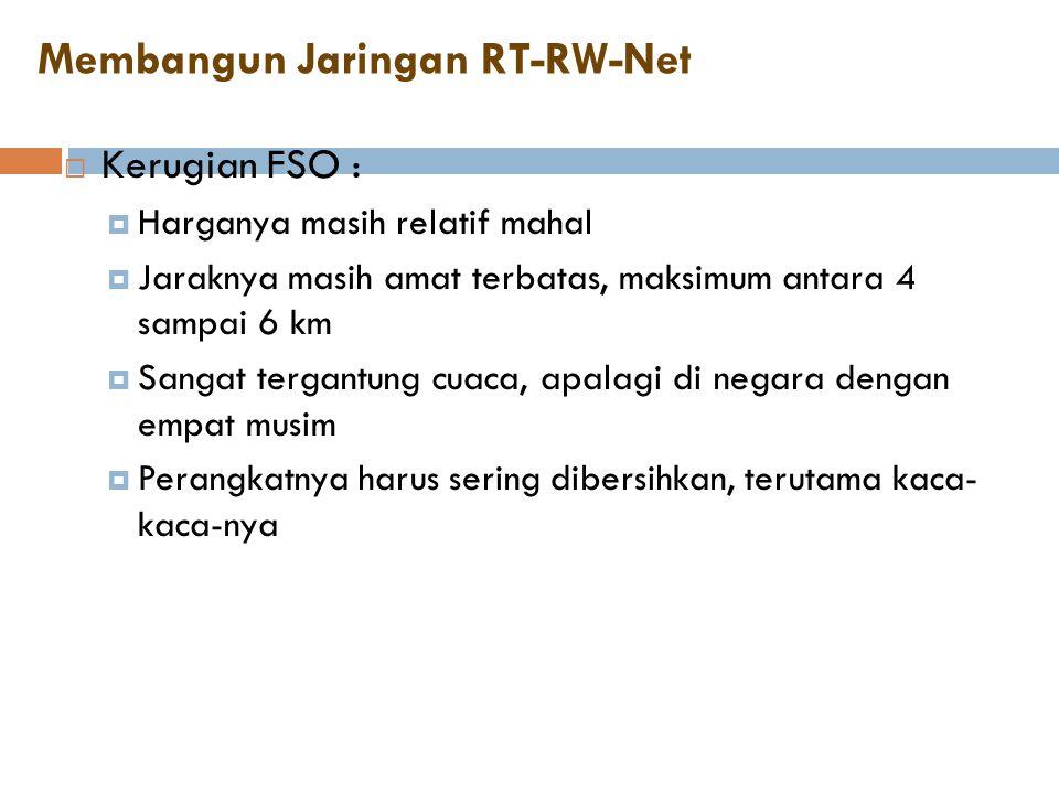 Membangun Jaringan RT-RW-Net  Kerugian FSO :  Harganya masih relatif mahal  Jaraknya masih amat terbatas, maksimum antara 4 sampai 6 km  Sangat te