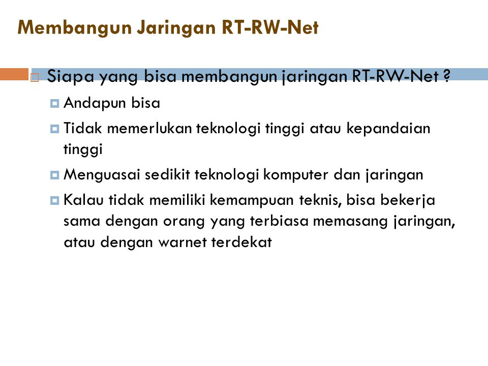 Membangun Jaringan RT-RW-Net  Siapa yang bisa membangun jaringan RT-RW-Net ?  Andapun bisa  Tidak memerlukan teknologi tinggi atau kepandaian tingg