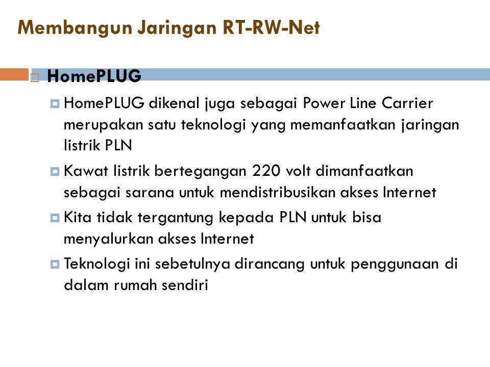 Membangun Jaringan RT-RW-Net  HomePLUG  HomePLUG dikenal juga sebagai Power Line Carrier merupakan satu teknologi yang memanfaatkan jaringan listrik