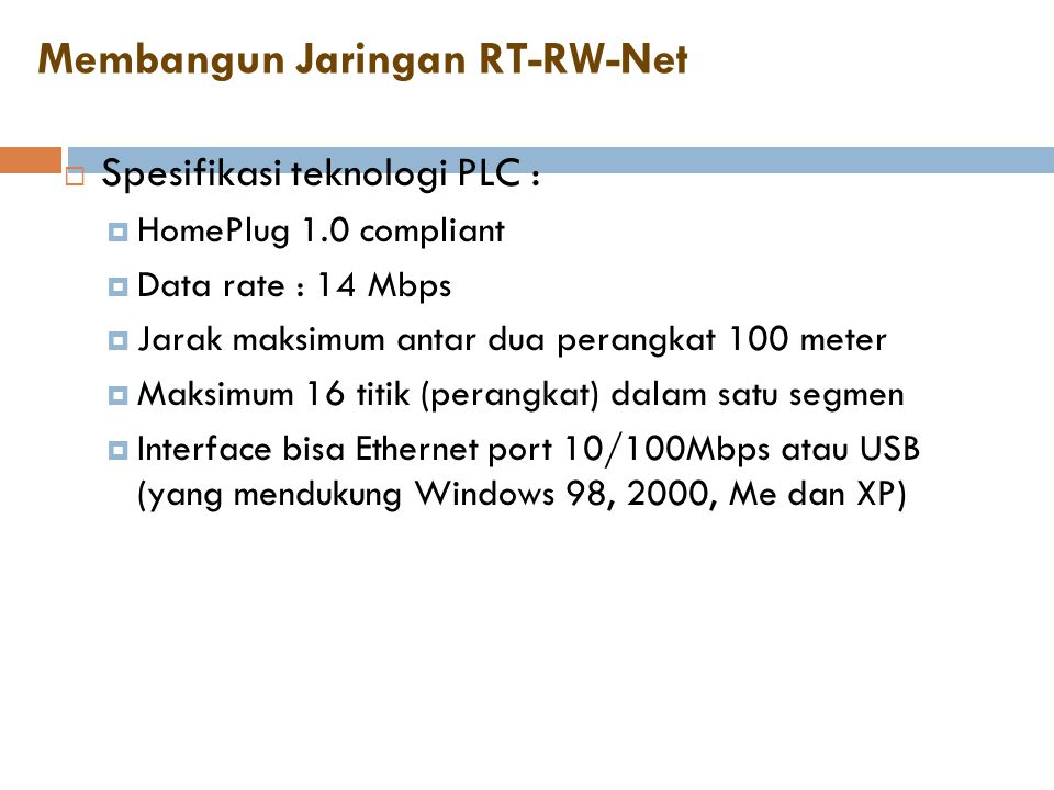 Membangun Jaringan RT-RW-Net  Spesifikasi teknologi PLC :  HomePlug 1.0 compliant  Data rate : 14 Mbps  Jarak maksimum antar dua perangkat 100 met