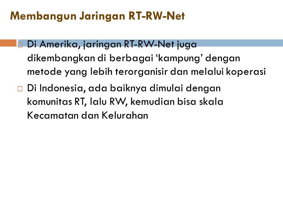 Membangun Jaringan RT-RW-Net  Di Amerika, jaringan RT-RW-Net juga dikembangkan di berbagai 'kampung' dengan metode yang lebih terorganisir dan melalu