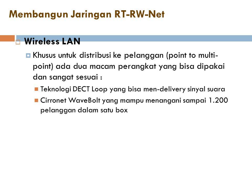 Membangun Jaringan RT-RW-Net  Wireless LAN  Khusus untuk distribusi ke pelanggan (point to multi- point) ada dua macam perangkat yang bisa dipakai d