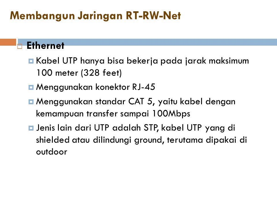 Membangun Jaringan RT-RW-Net  Ethernet  Kabel UTP hanya bisa bekerja pada jarak maksimum 100 meter (328 feet)  Menggunakan konektor RJ-45  Menggun