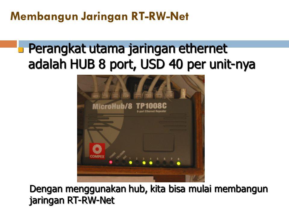 Membangun Jaringan RT-RW-Net  Perangkat utama jaringan ethernet adalah HUB 8 port, USD 40 per unit-nya Dengan menggunakan hub, kita bisa mulai memban