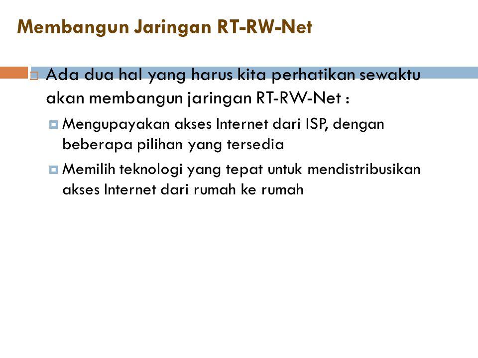 Membangun Jaringan RT-RW-Net  Ada dua hal yang harus kita perhatikan sewaktu akan membangun jaringan RT-RW-Net :  Mengupayakan akses Internet dari I