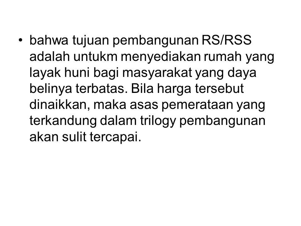 •bahwa tujuan pembangunan RS/RSS adalah untukm menyediakan rumah yang layak huni bagi masyarakat yang daya belinya terbatas.