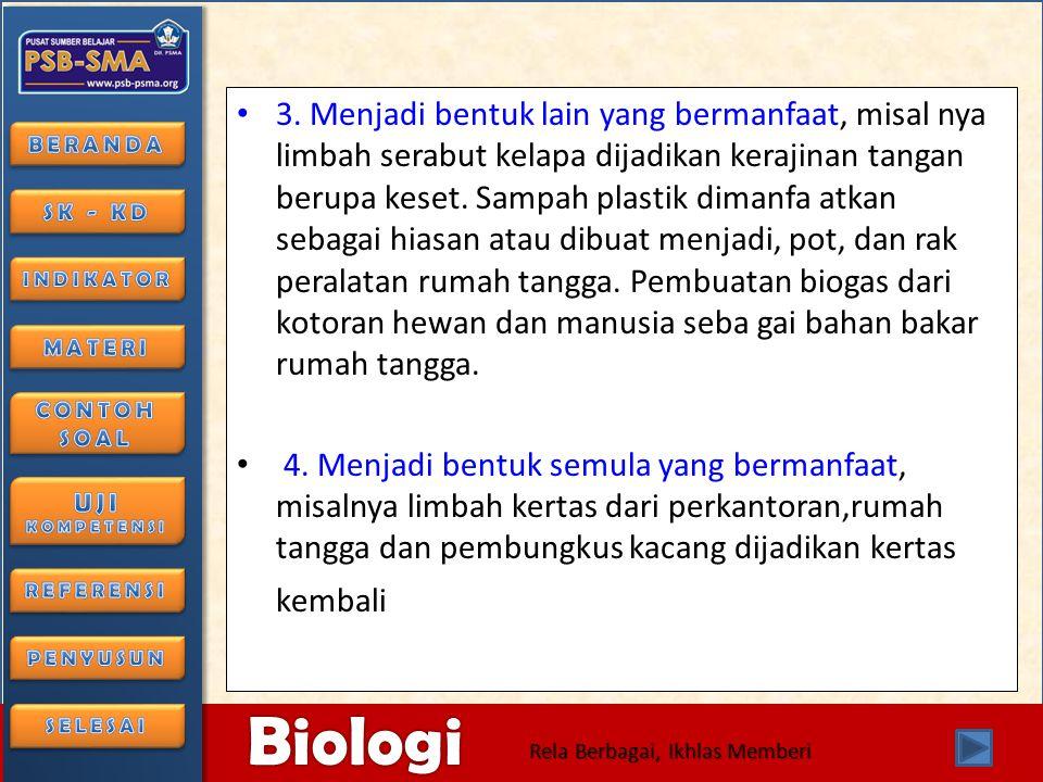 6/28/2014106/28/2014 Biologi Rela Berbagai, Ikhlas Memberi cara pengelolaan limbah organik dengan cara didaur ulang • 1.