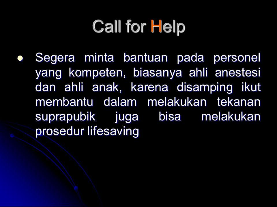 Call for Help  Segera minta bantuan pada personel yang kompeten, biasanya ahli anestesi dan ahli anak, karena disamping ikut membantu dalam melakukan