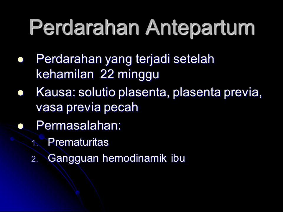 Perdarahan Antepartum  Perdarahan yang terjadi setelah kehamilan 22 minggu  Kausa: solutio plasenta, plasenta previa, vasa previa pecah  Permasalahan: 1.