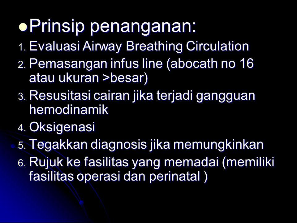  Prinsip penanganan: 1.Evaluasi Airway Breathing Circulation 2.