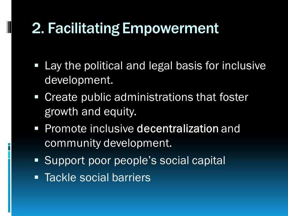 2. Facilitating Empowerment  Lay the political and legal basis for inclusive development.