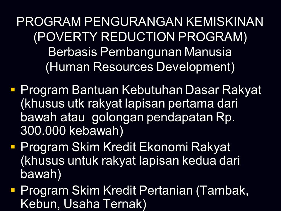 PROGRAM PENGURANGAN KEMISKINAN (POVERTY REDUCTION PROGRAM) Berbasis Pembangunan Manusia (Human Resources Development)  Program Bantuan Kebutuhan Dasa