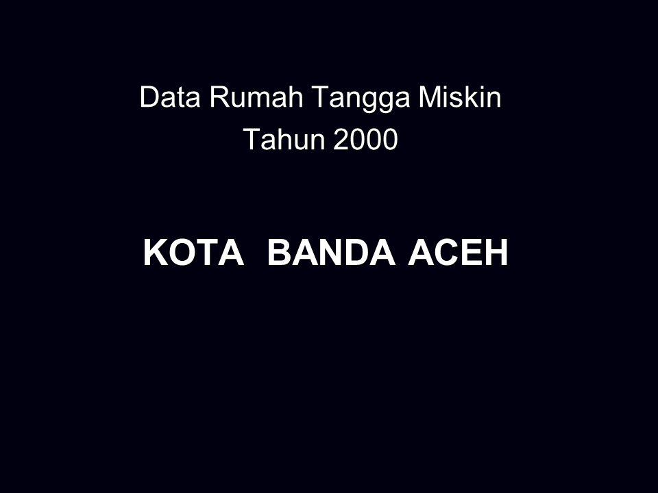 KOTA BANDA ACEH Data Rumah Tangga Miskin Tahun 2000