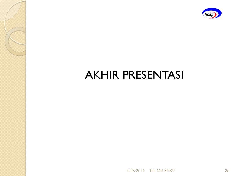 AKHIR PRESENTASI 6/28/2014Tim MR BPKP25