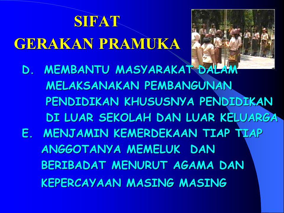 SIFAT GERAKAN PRAMUKA A.ADALAH GERAKAN KEPANDUAN INDONESIA B.ORGANISASI PENDIDIKAN YANG ANGGOTANYA BERSIFAT SUKARELA, TIDAK MEMBEDAKAN SUKU, RAS, GOLO