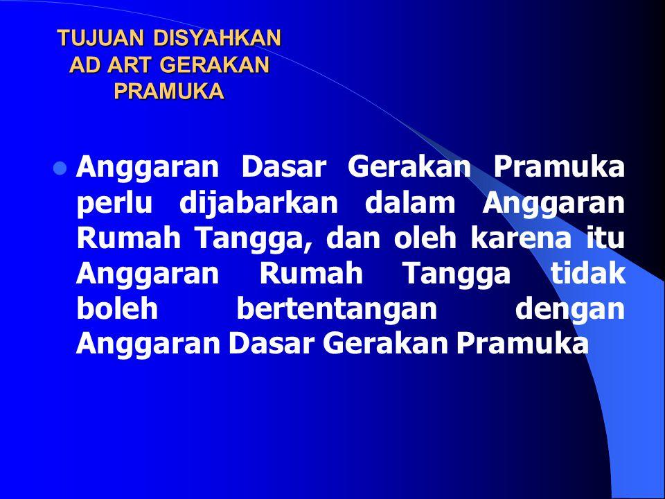 TUJUAN DISYAHKAN AD ART GERAKAN PRAMUKA  Dalam rangka meningkatkan peranan Gerakan Pramuka diperlukan Anggaran Dasar yang mencerminkan aspirasi, visi, dan misi seluruh Gerakan Pramuka Indonesia, sehingga secara efektif dapat dijadikan landasan kerja Gerakan Pramuka Indonesia