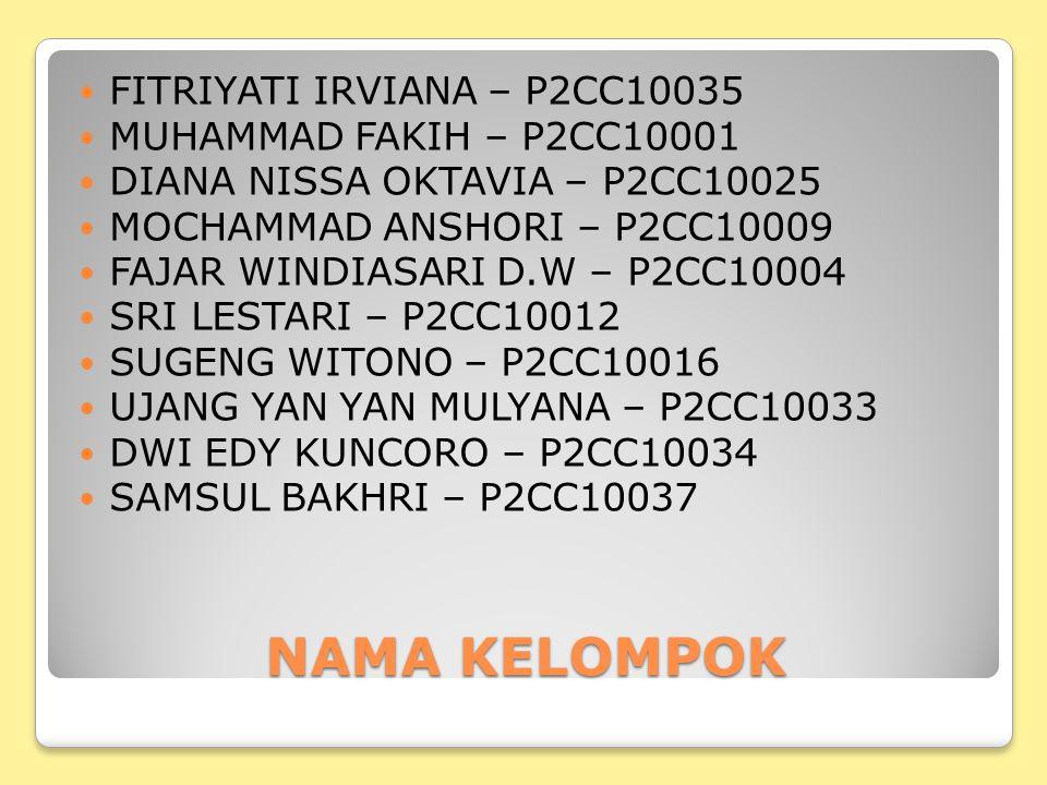 NAMA KELOMPOK  FITRIYATI IRVIANA – P2CC10035  MUHAMMAD FAKIH – P2CC10001  DIANA NISSA OKTAVIA – P2CC10025  MOCHAMMAD ANSHORI – P2CC10009  FAJAR WINDIASARI D.W – P2CC10004  SRI LESTARI – P2CC10012  SUGENG WITONO – P2CC10016  UJANG YAN YAN MULYANA – P2CC10033  DWI EDY KUNCORO – P2CC10034  SAMSUL BAKHRI – P2CC10037