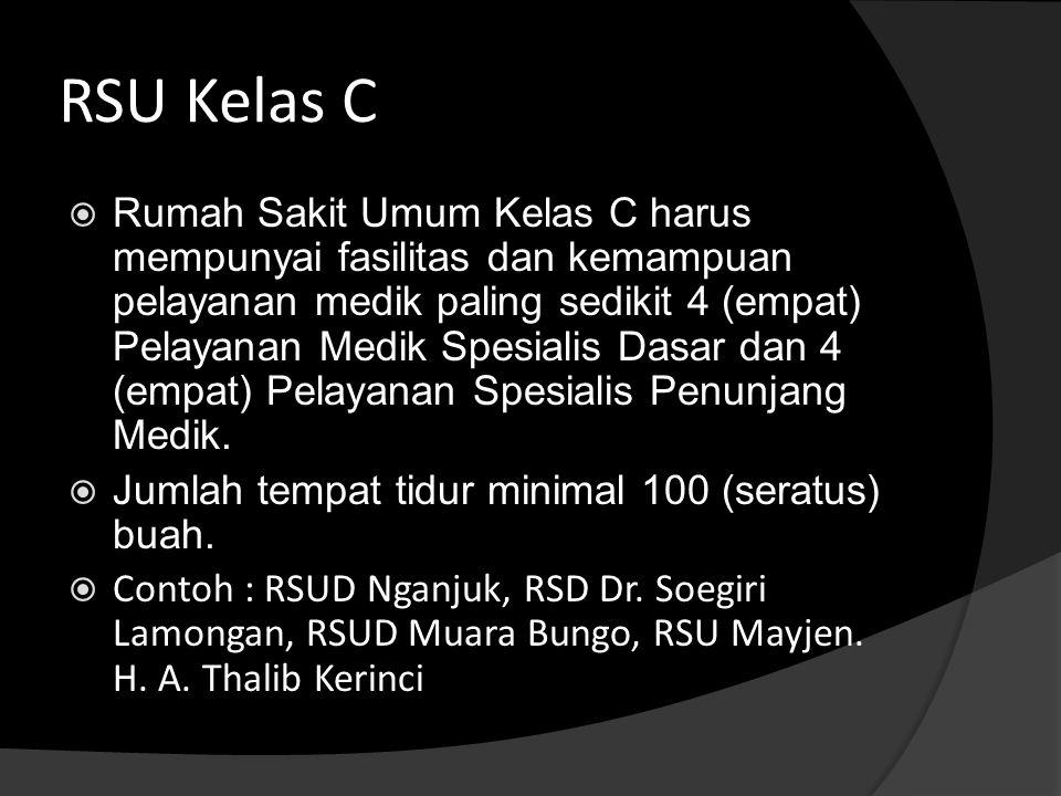 RSU Kelas C  Rumah Sakit Umum Kelas C harus mempunyai fasilitas dan kemampuan pelayanan medik paling sedikit 4 (empat) Pelayanan Medik Spesialis Dasa