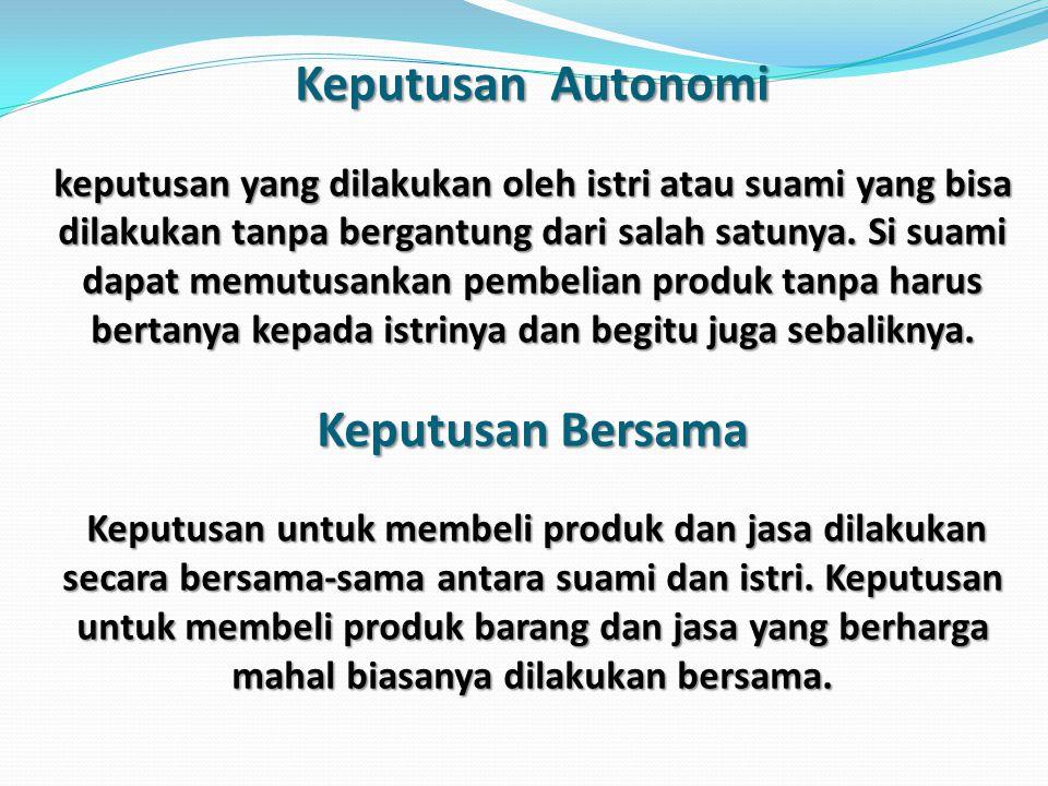 Keputusan Autonomi keputusan yang dilakukan oleh istri atau suami yang bisa dilakukan tanpa bergantung dari salah satunya.