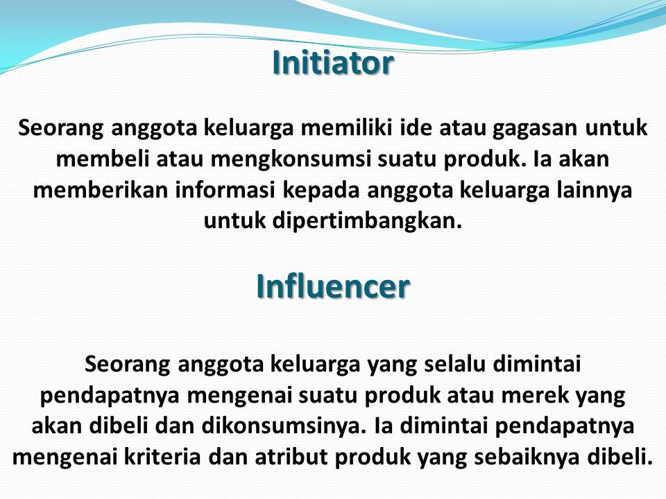Peran anggota keluarga dalam pengambilan keputusan  Inisiator (initiator)  Pemberi pengaruh (influencer)  Penyaring informasi (gatekeeper)  Pengambilan keputusan (decider)  Pembeli (buyer)  Pengguna (user)