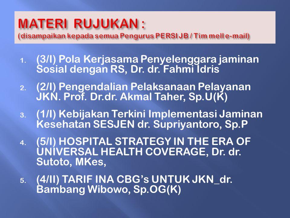 1. (3/I) Pola Kerjasama Penyelenggara jaminan Sosial dengan RS, Dr. dr. Fahmi Idris 2. (2/I) Pengendalian Pelaksanaan Pelayanan JKN. Prof. Dr.dr. Akma