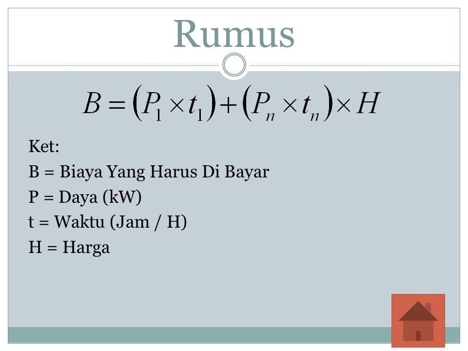 Rumus Ket: B = Biaya Yang Harus Di Bayar P = Daya (kW) t = Waktu (Jam / H) H = Harga