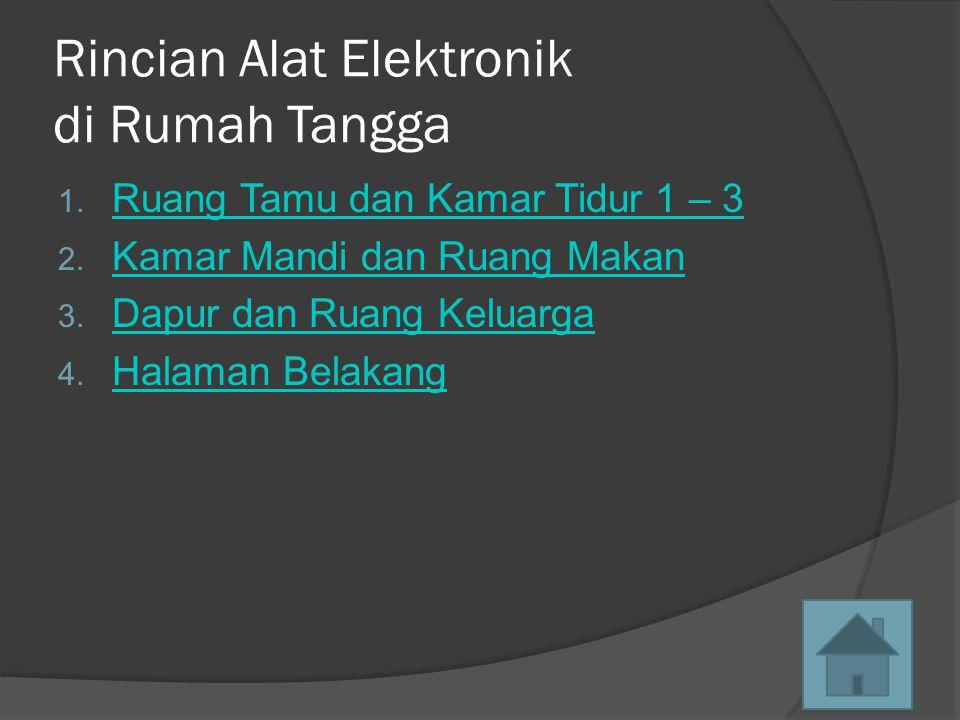 Rincian Alat Elektronik di Rumah Tangga 1.