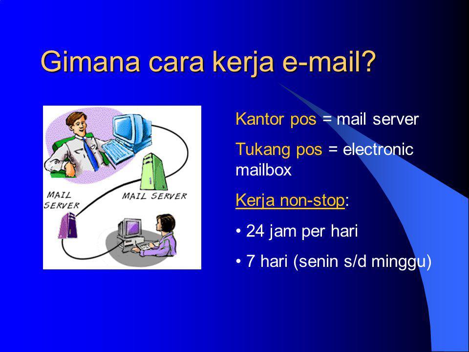 Apasih e-mail itu…. E-mail = electronic mail (surat elektronik)  Cepat, murah dan mudah.