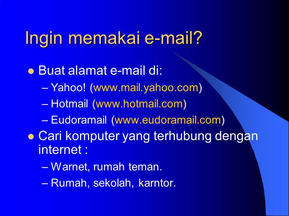Ingin memakai e-mail. Buat alamat e-mail di: –Yahoo.