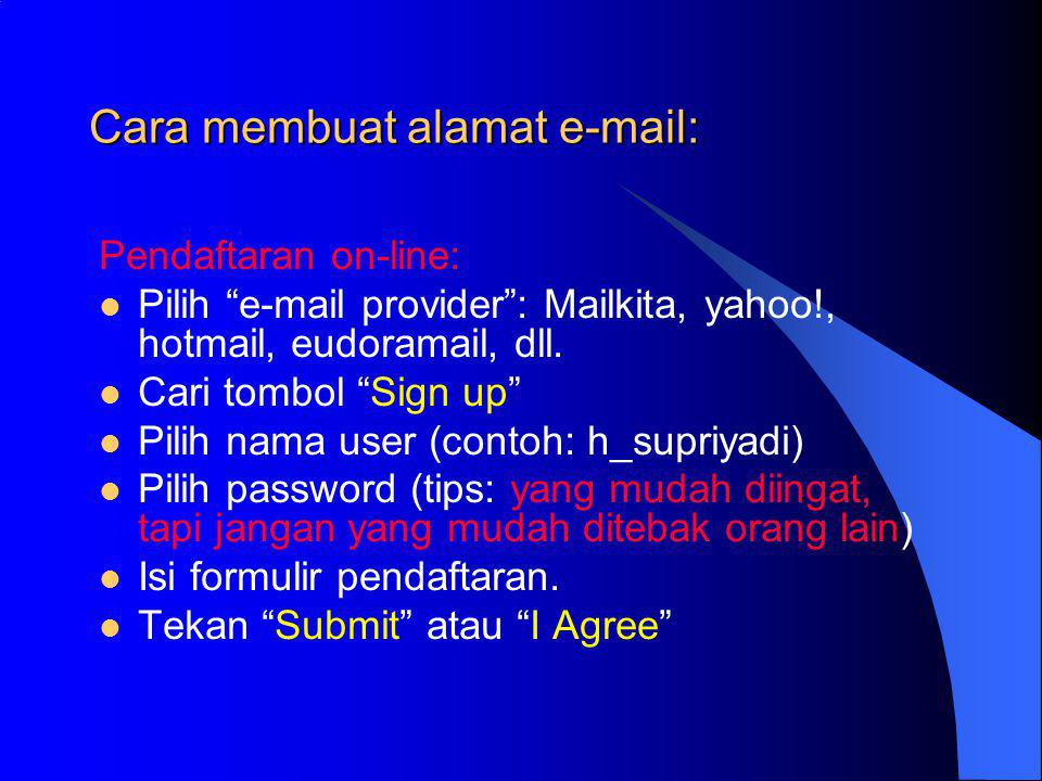Cara membuat alamat e-mail: Pendaftaran on-line:  Pilih e-mail provider : Mailkita, yahoo!, hotmail, eudoramail, dll.