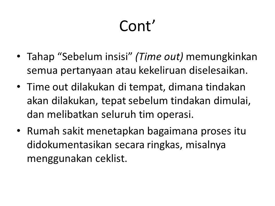 """Cont' • Tahap """"Sebelum insisi"""" (Time out) memungkinkan semua pertanyaan atau kekeliruan diselesaikan. • Time out dilakukan di tempat, dimana tindakan"""
