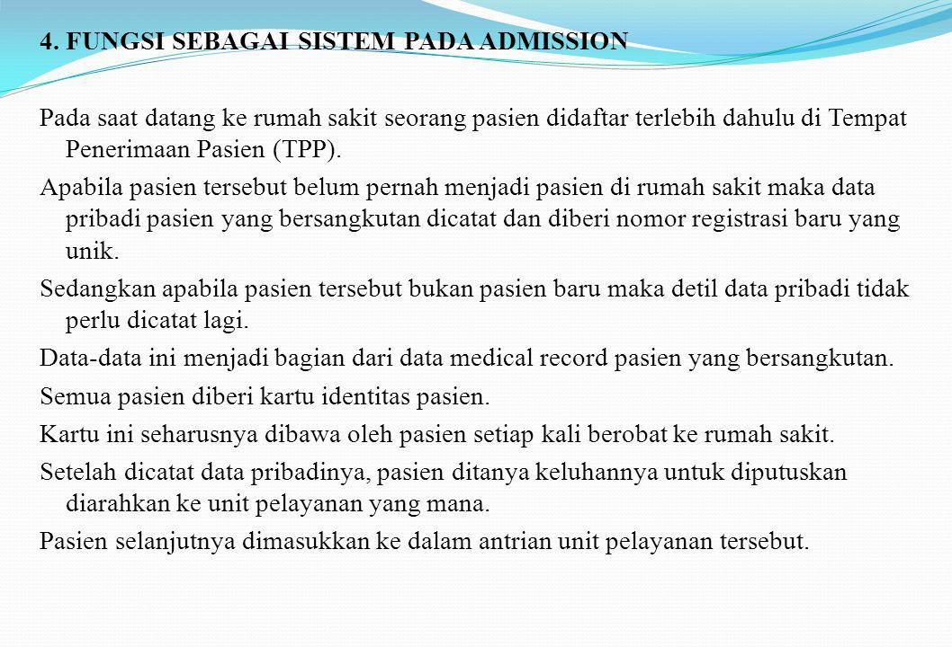 4. FUNGSI SEBAGAI SISTEM PADA ADMISSION Pada saat datang ke rumah sakit seorang pasien didaftar terlebih dahulu di Tempat Penerimaan Pasien (TPP). Apa