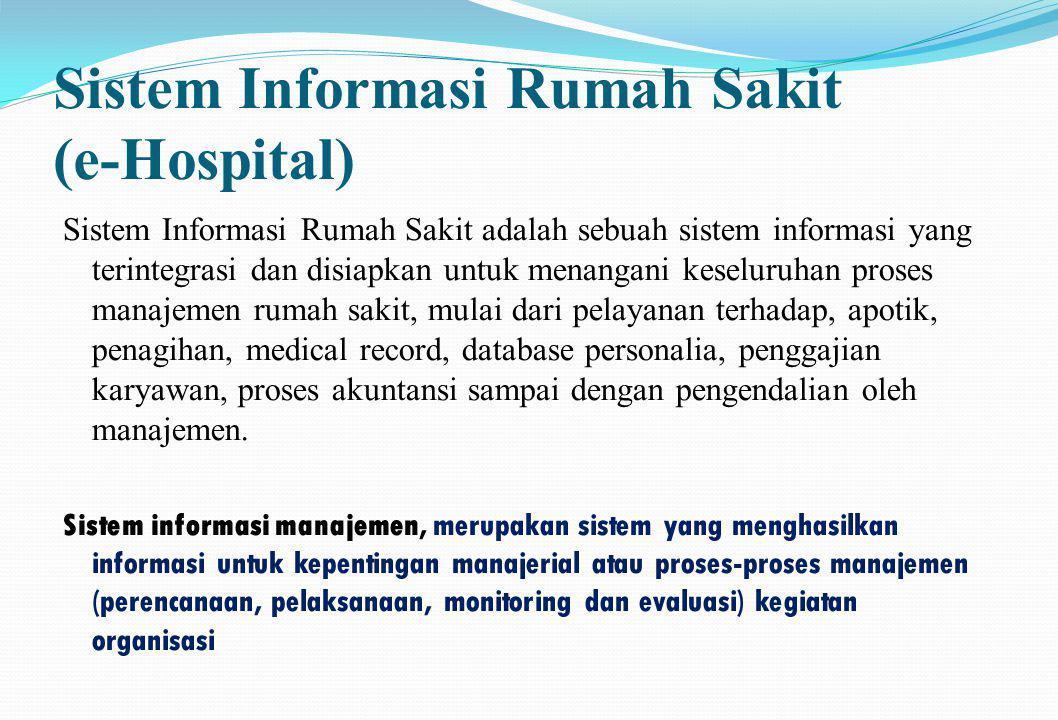 Sistem Informasi Rumah Sakit (e-Hospital) Sistem Informasi Rumah Sakit adalah sebuah sistem informasi yang terintegrasi dan disiapkan untuk menangani