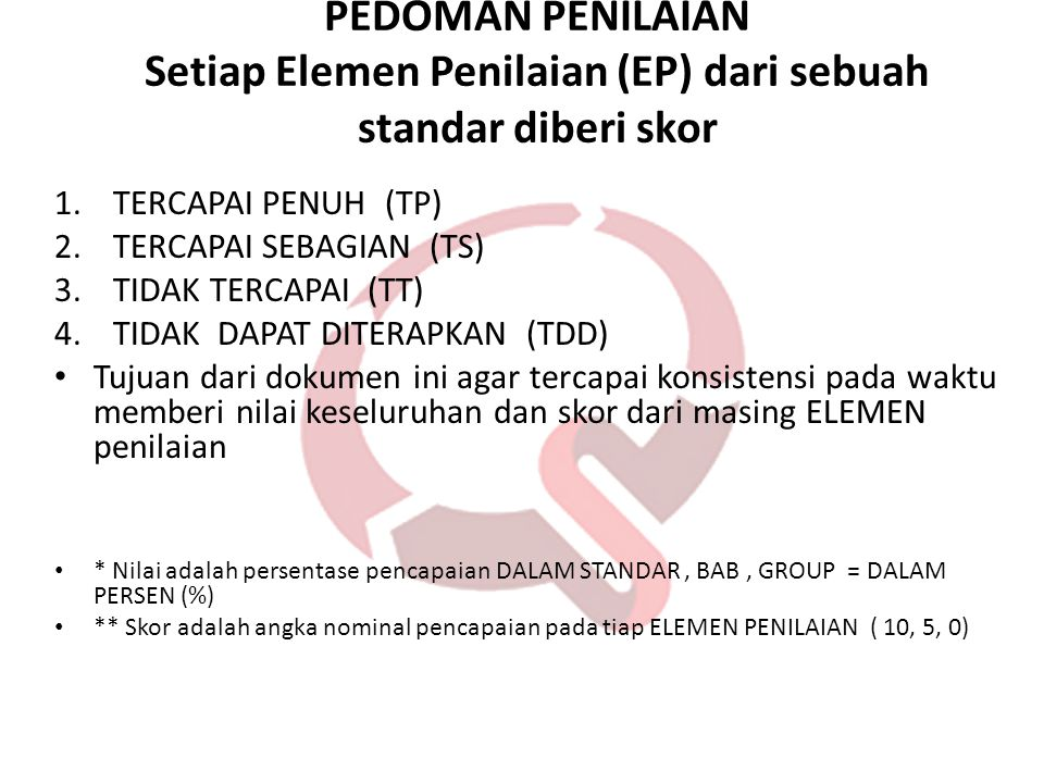 PEDOMAN PENILAIAN Setiap Elemen Penilaian (EP) dari sebuah standar diberi skor 1.TERCAPAI PENUH (TP) 2.TERCAPAI SEBAGIAN (TS) 3.TIDAK TERCAPAI (TT) 4.