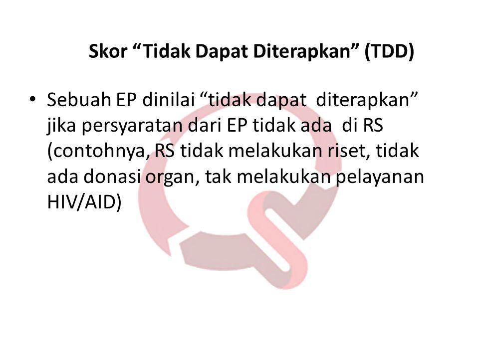 """Skor """"Tidak Dapat Diterapkan"""" (TDD) • Sebuah EP dinilai """"tidak dapat diterapkan"""" jika persyaratan dari EP tidak ada di RS (contohnya, RS tidak melakuk"""