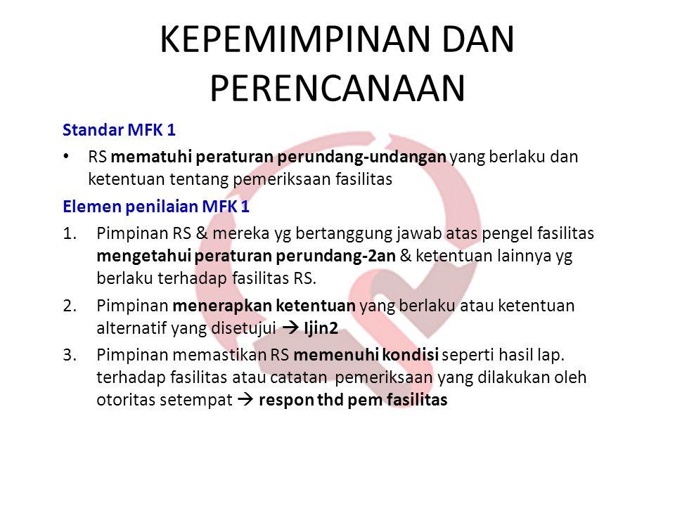 Standar MFK 1 • RS mematuhi peraturan perundang-undangan yang berlaku dan ketentuan tentang pemeriksaan fasilitas Elemen penilaian MFK 1 1.Pimpinan RS